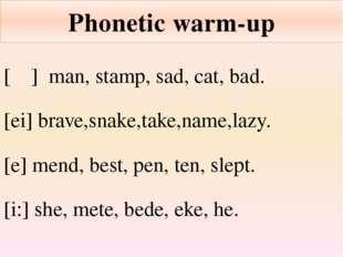 Phonetic warm-up [ᴂ] man, stamp, sad, cat, bad. [ei] brave,snake,take,name,la