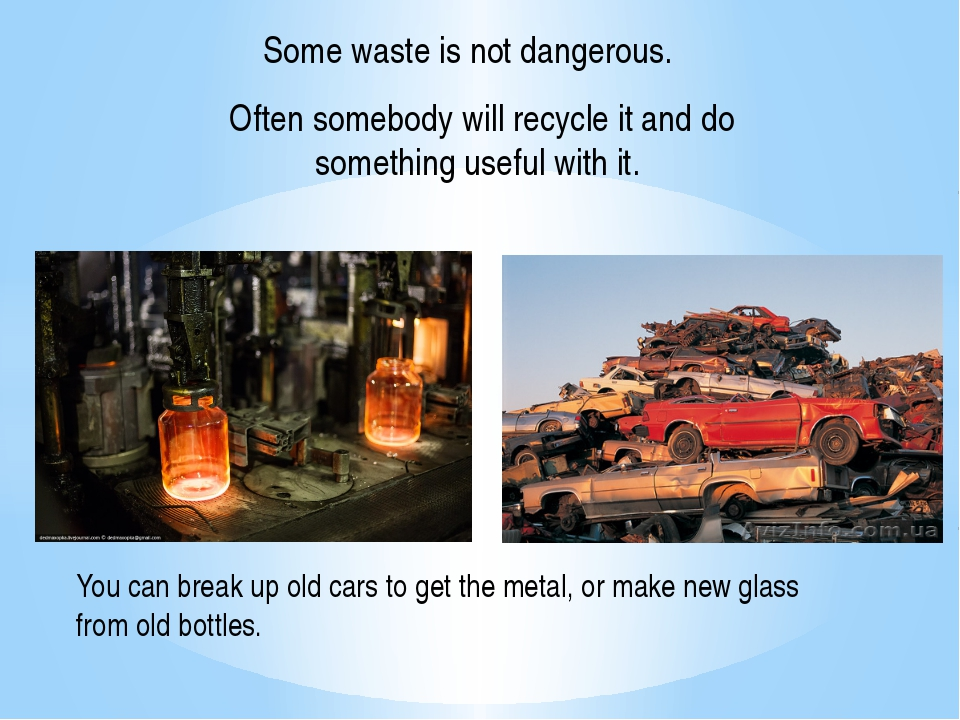 You can break up old cars to get the metal, or make new glass from old bottle...