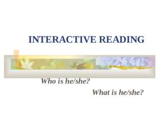 INTERACTIVE READING Who is he/she? What is he/she?