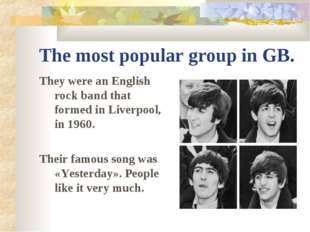 The most popular group in GB. They were an English rock band that formed in L