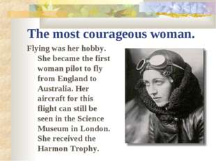 The most courageous woman. Flying was her hobby. She became the first woman p