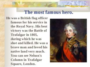 The most famous hero. He was a British flag officer famous for his service in