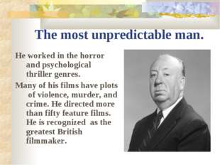 The most unpredictable man. He worked in the horror and psychological thrille