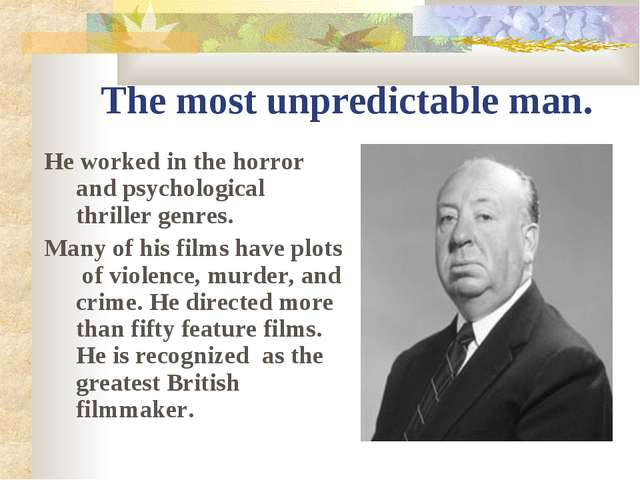The most unpredictable man. He worked in the horror and psychological thrille...