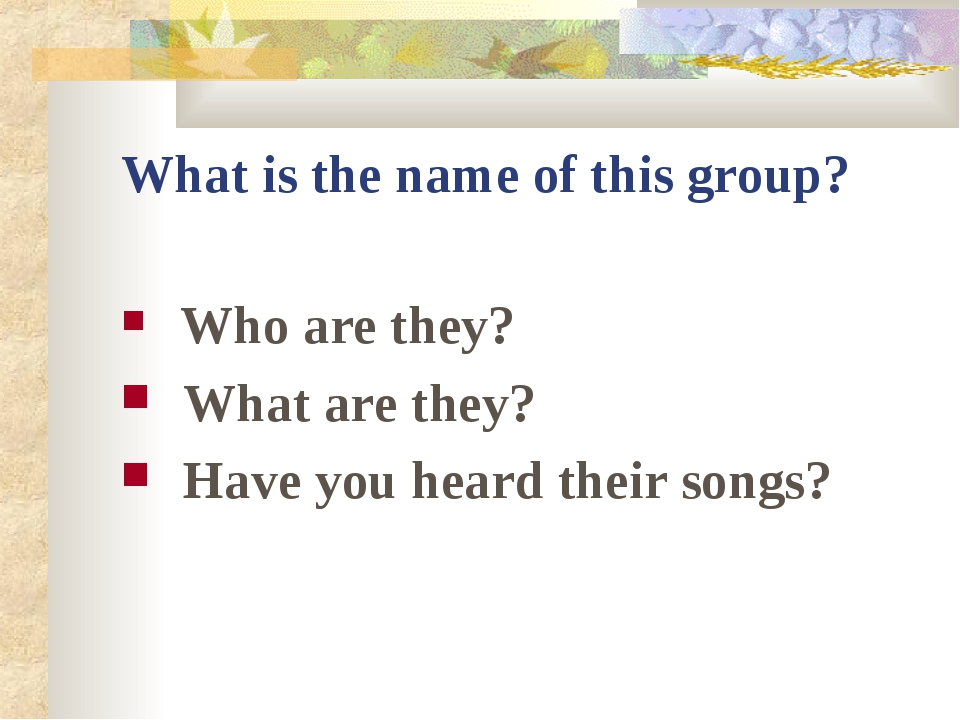 What is the name of this group? Who are they? What are they? Have you heard t...