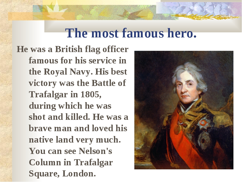 The most famous hero. He was a British flag officer famous for his service in...