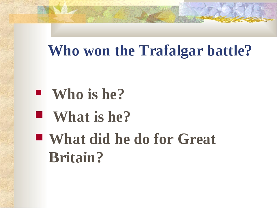 Who won the Trafalgar battle? Who is he? What is he? What did he do for Great...