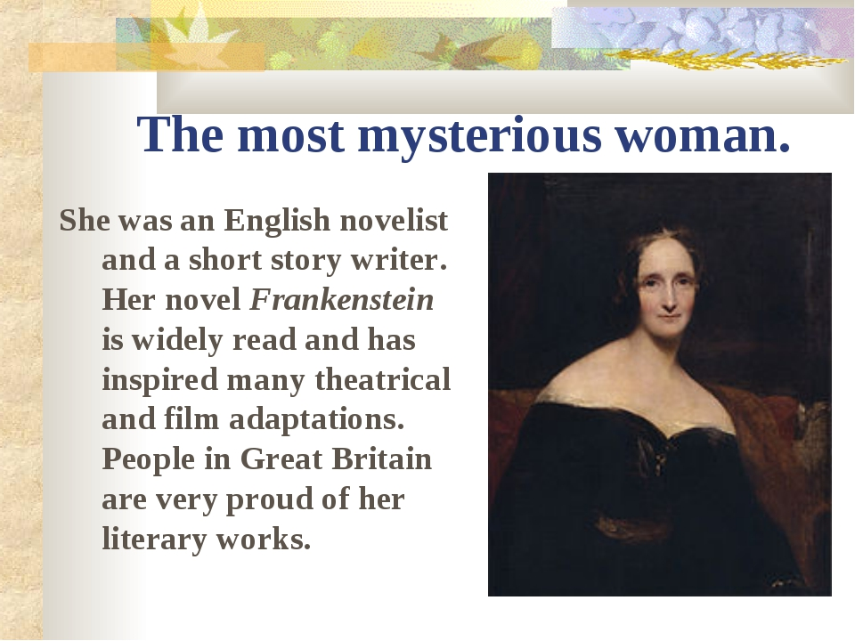 The most mysterious woman. She was an English novelist and a short story writ...