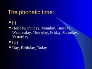 The phonetic time: [i] Holiday, Sunday, Monday, Tuesday, Wednesday, Thursday,