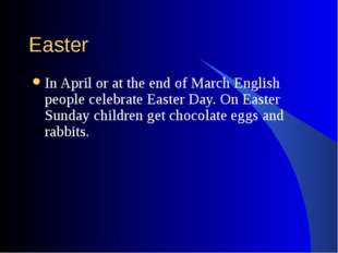 Easter In April or at the end of March English people celebrate Easter Day. O