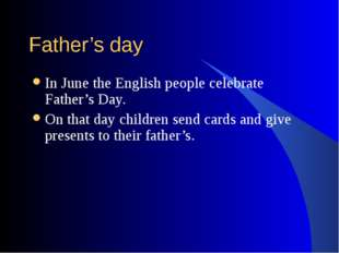 Father's day In June the English people celebrate Father's Day. On that day c