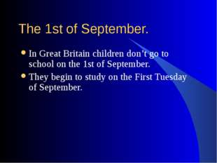 The 1st of September. In Great Britain children don't go to school on the 1st