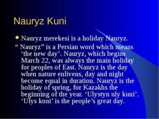 "Nauryz Kuni Nauryz merekesi is a holiday Nauryz. "" Nauryz"" is a Persian word"