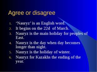 Agree or disagree 'Nauryz' is an English word. It begins on the 22d of March.
