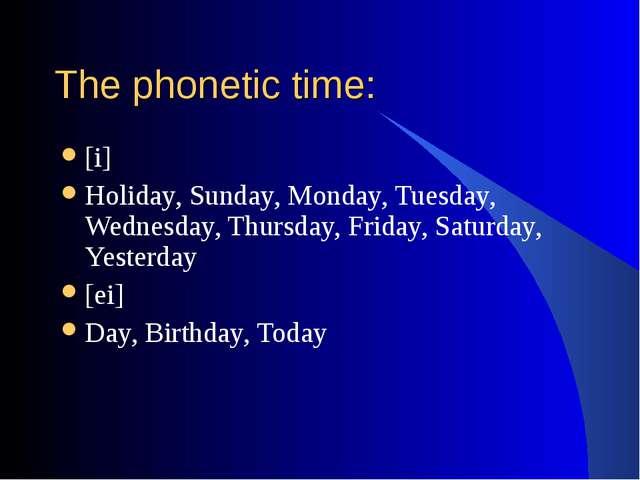 The phonetic time: [i] Holiday, Sunday, Monday, Tuesday, Wednesday, Thursday,...
