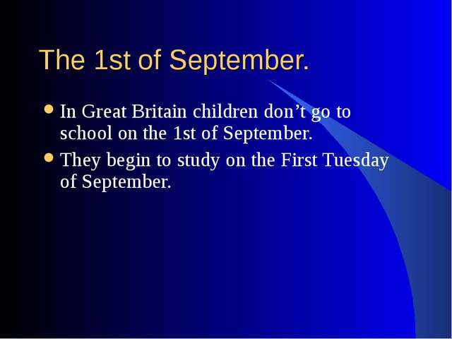 The 1st of September. In Great Britain children don't go to school on the 1st...
