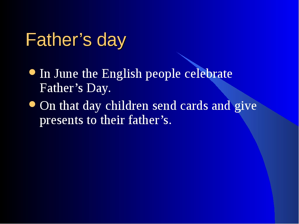Father's day In June the English people celebrate Father's Day. On that day c...
