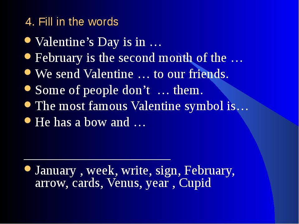 4. Fill in the words Valentine's Day is in … February is the second month of...