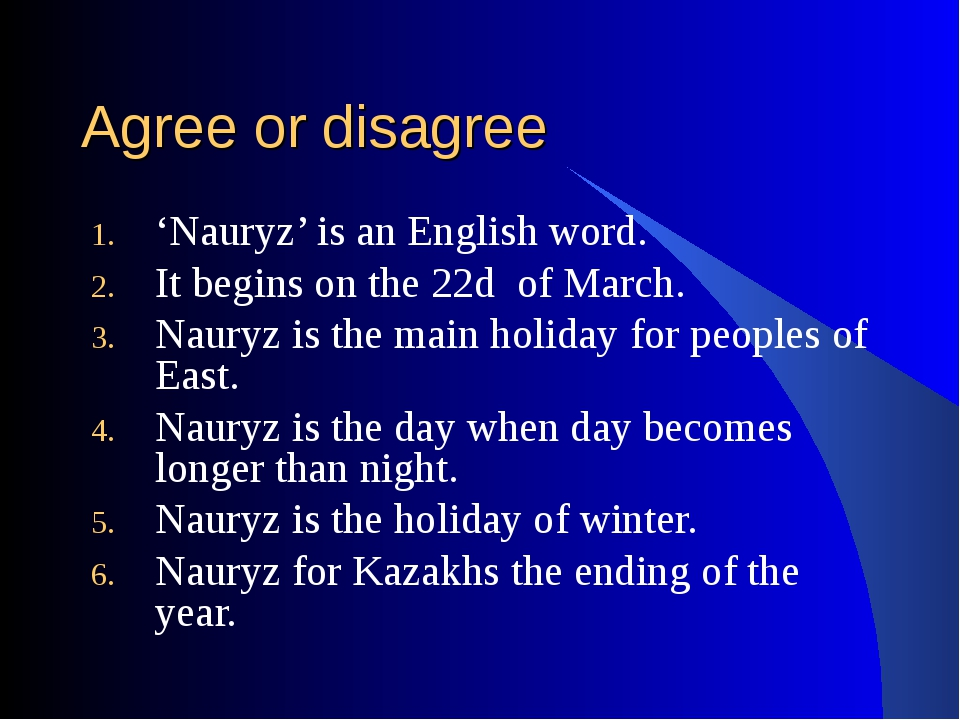Agree or disagree 'Nauryz' is an English word. It begins on the 22d of March....