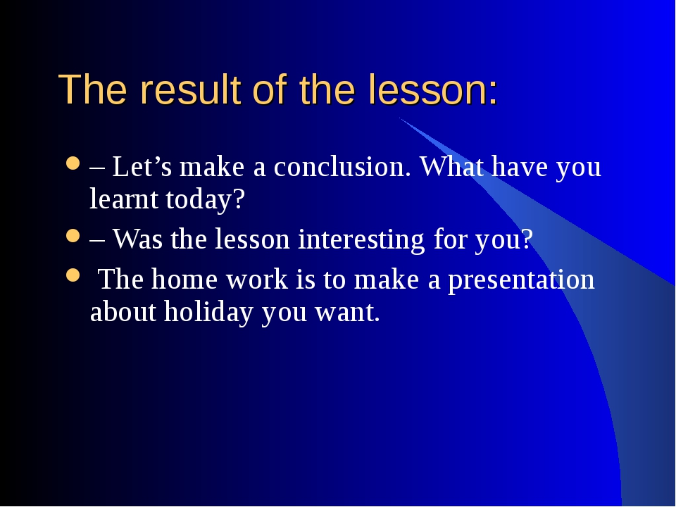 The result of the lesson: – Let's make a conclusion. What have you learnt tod...