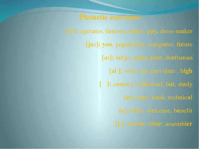 Phonetic exercises: [ei ]: operator, famous, baker, pay, dress-maker [ju:]: y...