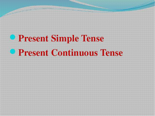 Present Simple Tense Present Continuous Tense