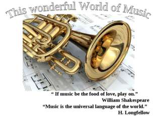 """ If music be the food of love, play on."" William Shakespeare ""Music is the u"