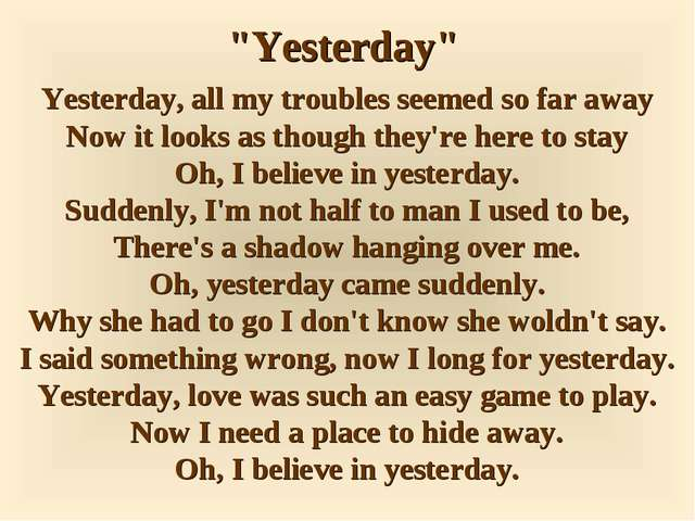 """Yesterday"" Yesterday, all my troubles seemed so far away Now it looks as tho..."