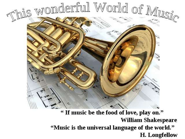 """ If music be the food of love, play on."" William Shakespeare ""Music is the u..."