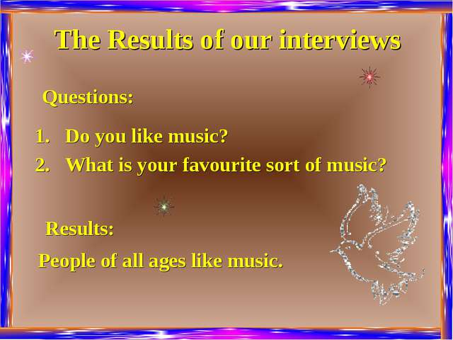 The Results of our interviews Do you like music? What is your favourite sort...