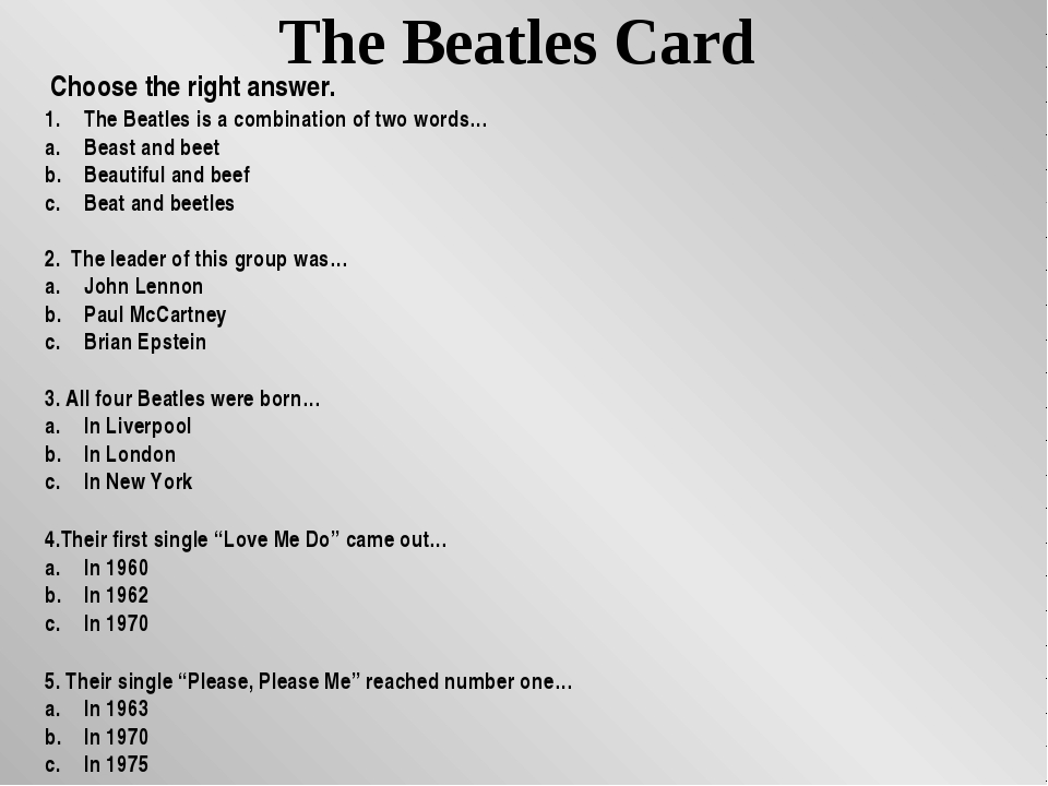 The Beatles Card Choose the right answer. The Beatles is a combination of two...