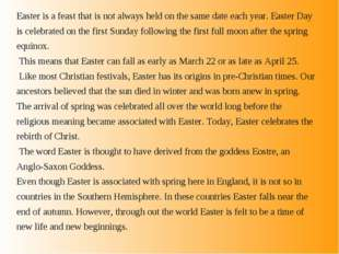 Easter is a feast that is not always held on the same date each year. Easter