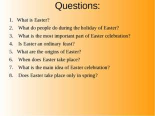 Questions: What is Easter? What do people do during the holiday of Easter? Wh