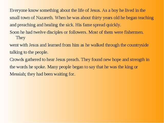 Everyone know something about the life of Jesus. As a boy he lived in the sma...
