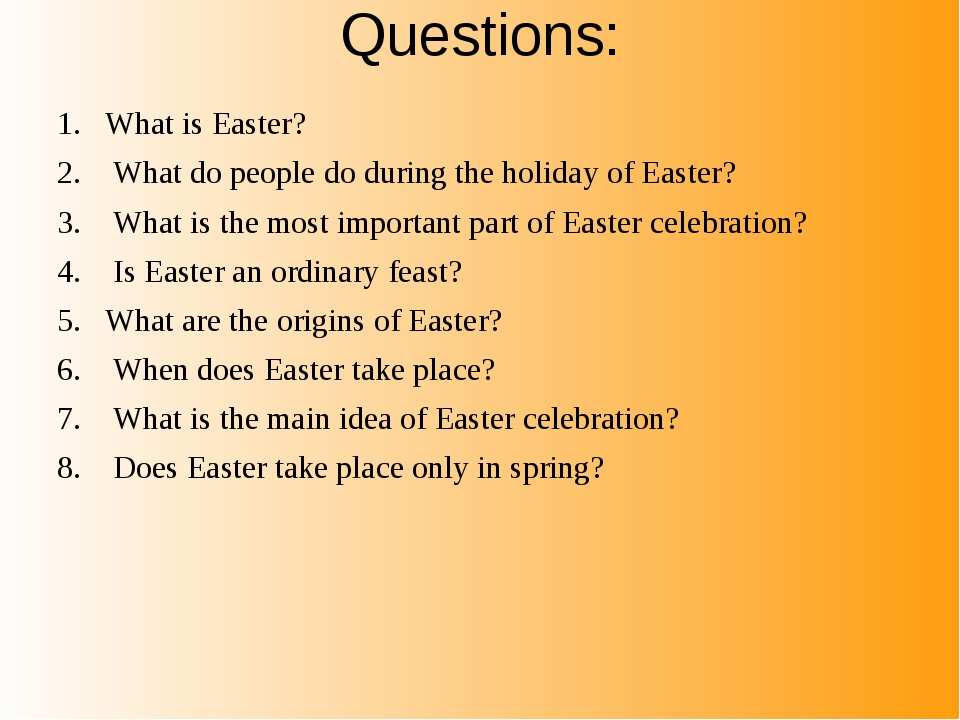 Questions: What is Easter? What do people do during the holiday of Easter? Wh...