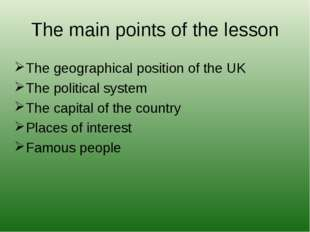 The geographical position of the UK The political system The capital of the c