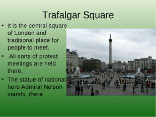 Trafalgar Square It is the central square of London and traditional place for