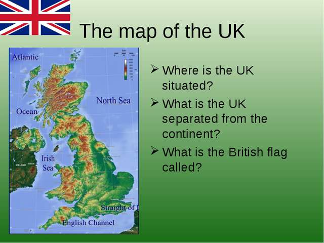 The map of the UK Where is the UK situated? What is the UK separated from the...