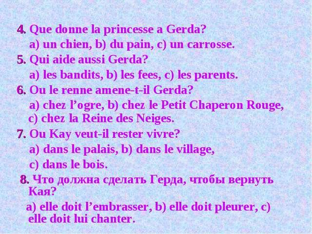 4. Que donne la princesse a Gerda? a) un chien, b) du pain, c) un carrosse....