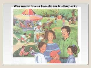 Was macht Svens Familie im Kulturpark?