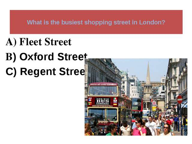 What is the busiest shopping street in London? A) Fleet Street B) Oxford Str...