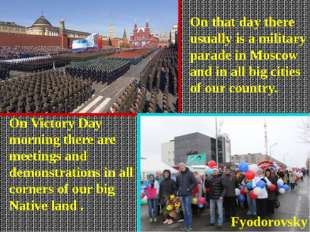 On that day there usually is a military parade in Moscow and in all big citie