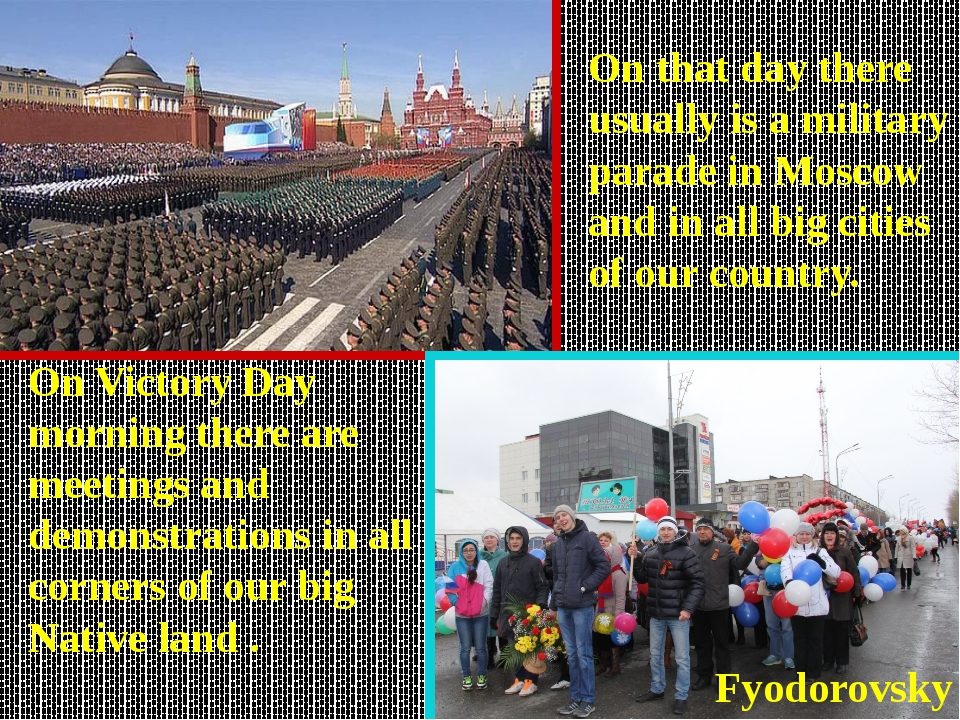 On that day there usually is a military parade in Moscow and in all big citie...