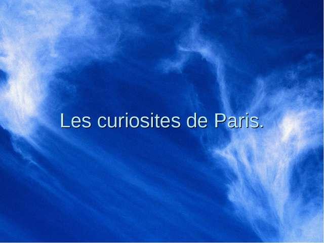 Les curiosites de Paris.