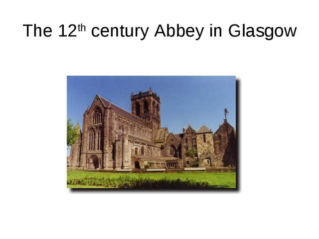 The 12th century Abbey in Glasgow