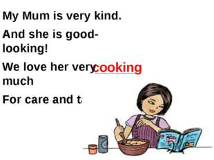 cooking My Mum is very kind. And she is good-looking! We love her very much F