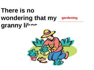 There is no wondering that my granny likes gardening