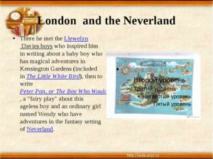 London and the Neverland There he met the Llewelyn Davies boys who inspired h