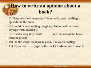 How to write an opinion about a book? 7) There are some humorous (funny, sad,