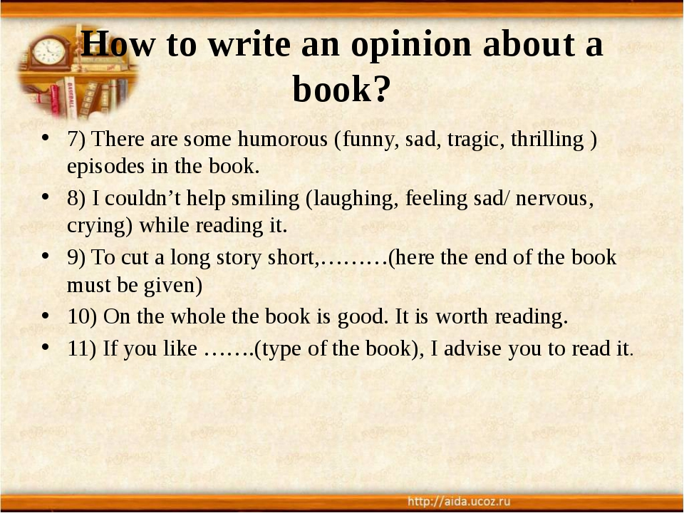 How to write an opinion about a book? 7) There are some humorous (funny, sad,...
